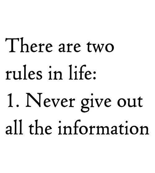 there are two rules in life 1 never give out all the information