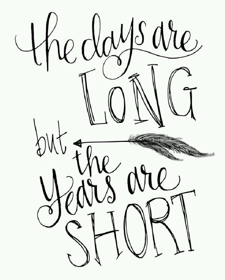The Days Are Long But The Years Are Short Mommyhood Pinterest
