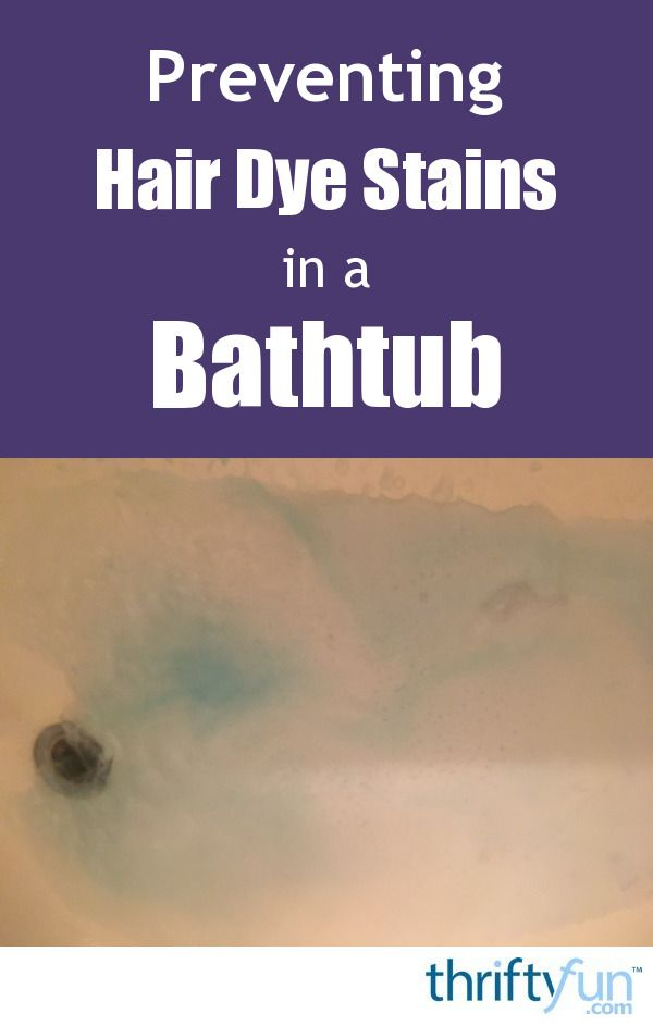 Preventing Hair Dye Stains In A Bathtub Diy Hair Color Remover Dyed Hair Hair Stain