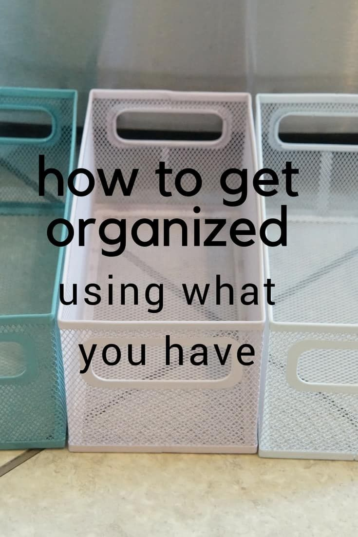How to Get Organized Using What You Have | organizing ideas ...