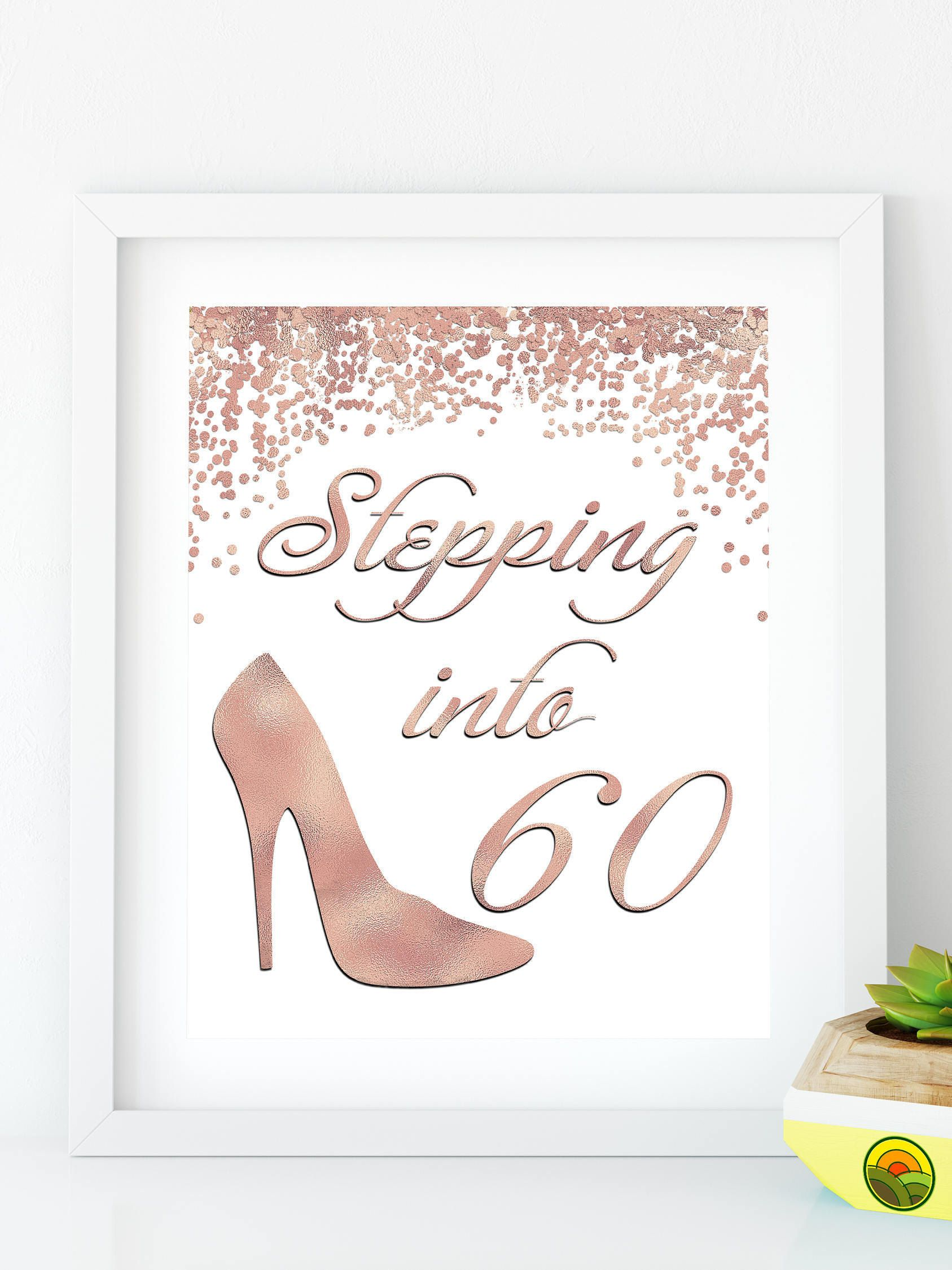 INSTANT DOWNLOAD Stepping Into 60 Happy Birthday Rose Gold Sign 60th Bday Party Print Decoration YOUR CUSTOM
