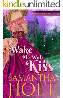 Wake Me With A Kiss A Fairy Tale Retelling Regency Fairy Twists Book 1 Heroes Book Ebooks Regency Romance