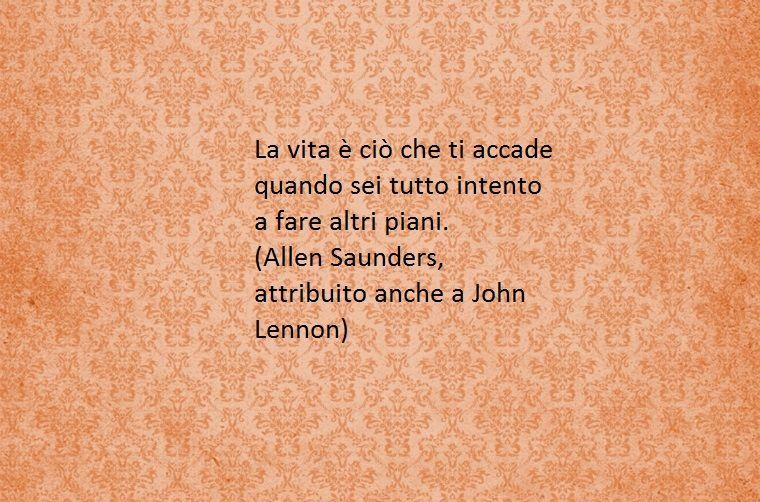 Frasi Sulla Vita John Lennon.La Vita E La Protagonista Di Alcune Frasi Del Giorno Belle Come Questa Di Allen Saunders E John Lennon Citazioni Casuali Citazioni Riflessioni