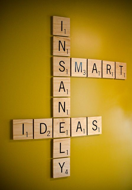 We love our giant scrabble pieces! If we don't come up with insanely smart ideas the first time, we brainstorm more.