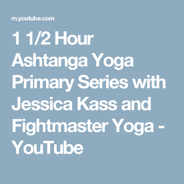 1 2 Hour Ashtanga Yoga Primary Series With Jessica Kass And Fightmaster