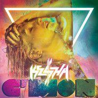 C'mon by Ke$hа on SoundCloud