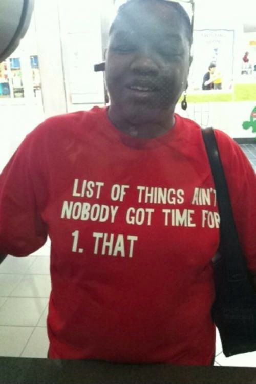 Ain T Nobody Got Time For That Shirt Haha Funny Funny Bones Funny