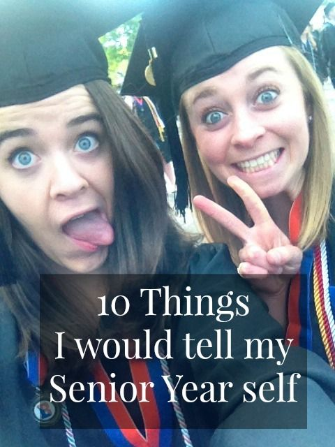 10 Things I would tell my Senior Year self