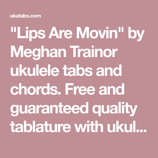 Lips Are Movin By Meghan Trainor Ukulele Tabs And Chords Free And
