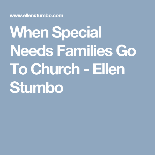 When Special Needs Families Go To Church - Ellen Stumbo