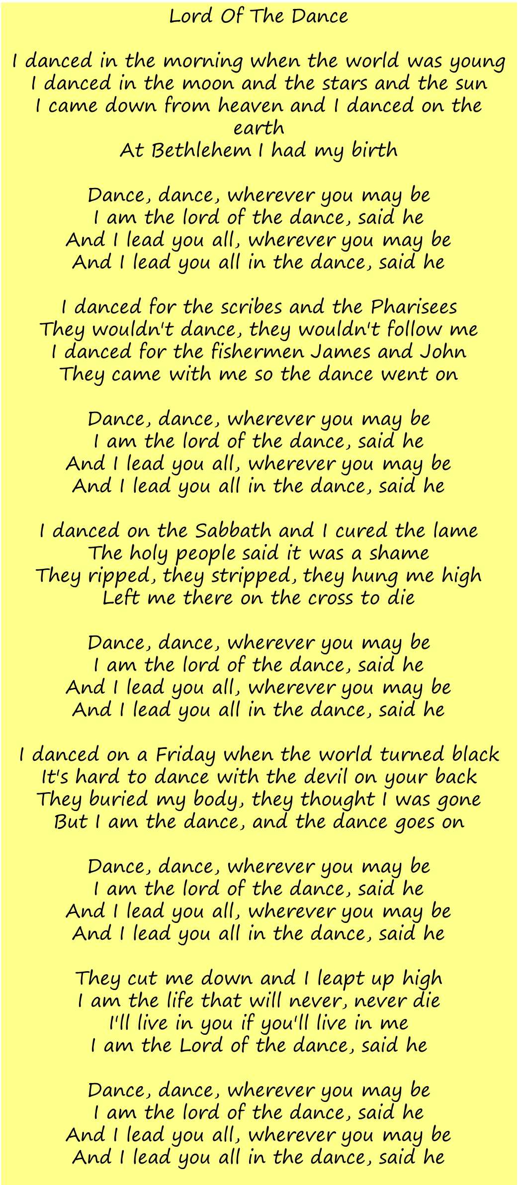 Lyrics to Lord of the Dance... Love this! Lord of the
