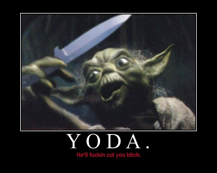 Yoda, he'll fuckin cut a bitch  | funny | Funny star wars pictures