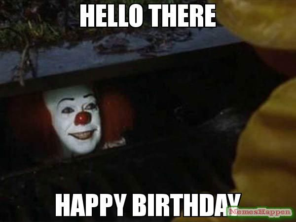 5a98130ac4df189defe232b3846ccd1a hello there happy birthday d o w n here memes pinterest