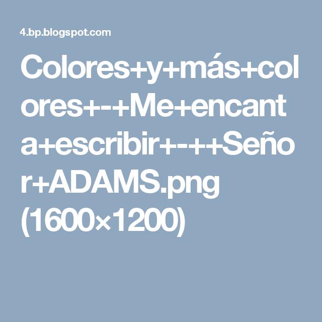Colores+y+más+colores+-+Me+encanta+escribir+-++Señor+ADAMS.png (1600×1200)