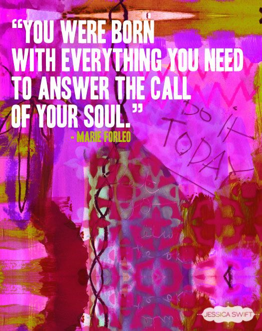 """""""You were born with everything you need to answer the call of your soul."""" - Marie Forleo #quote"""