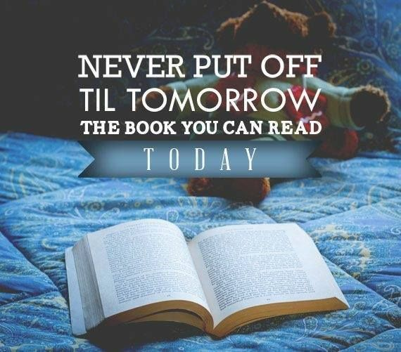 Never put reading off