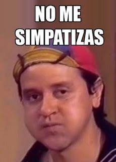 No Me Simpatizas Memes De Quico Imagenes De Risa Memes Memes Chistosisimos