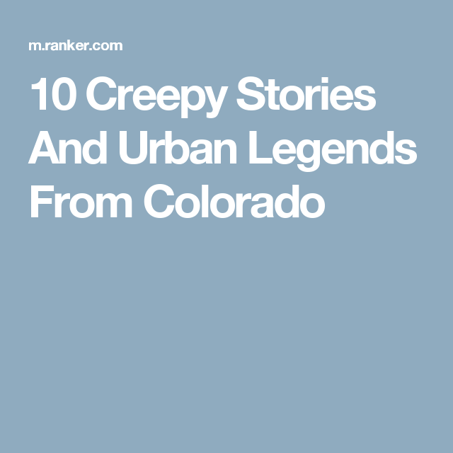 Chilling Stories And Urban Legends That Prove Colorado Is The