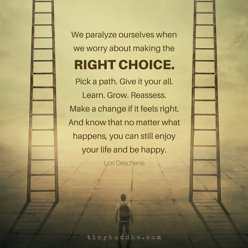 We Paralyze Ourselves When We Worry About Making The Right Choice