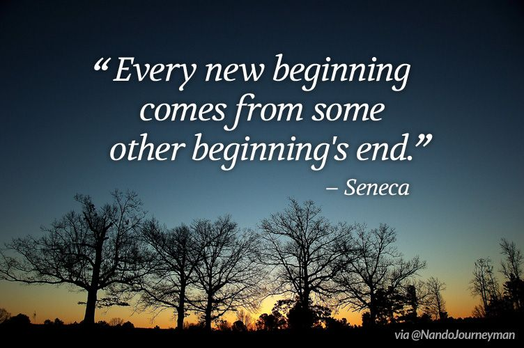 Every New Beginning Comes From Some Other Beginning S End Seneca Quote About Starting Over Over It Quotes Starting Over Quotes New Beginning Quotes
