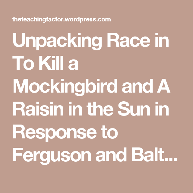 Unpacking Race In To Kill A Mockingbird And A Raisin In The Sun In