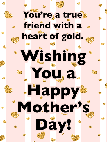 A Heart Of Gold Happy Mother S Day Card For Friends Birthday Greeting Cards By Davia Happy Mother Day Quotes Happy Mothers Day Sister Happy Mothers Day Wishes