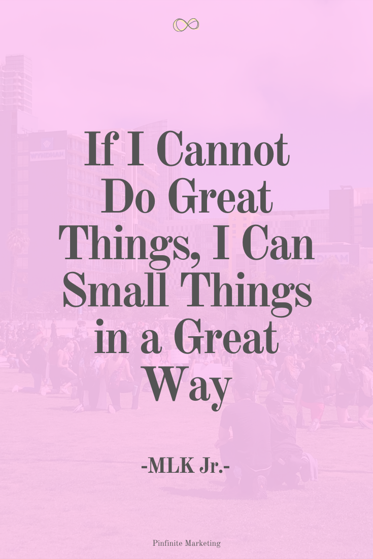 Quote If I Cannot Do Great Things I Can Small Things In A Great Way Mlk Jr Mlk Quotes Mlk Jr Quotes
