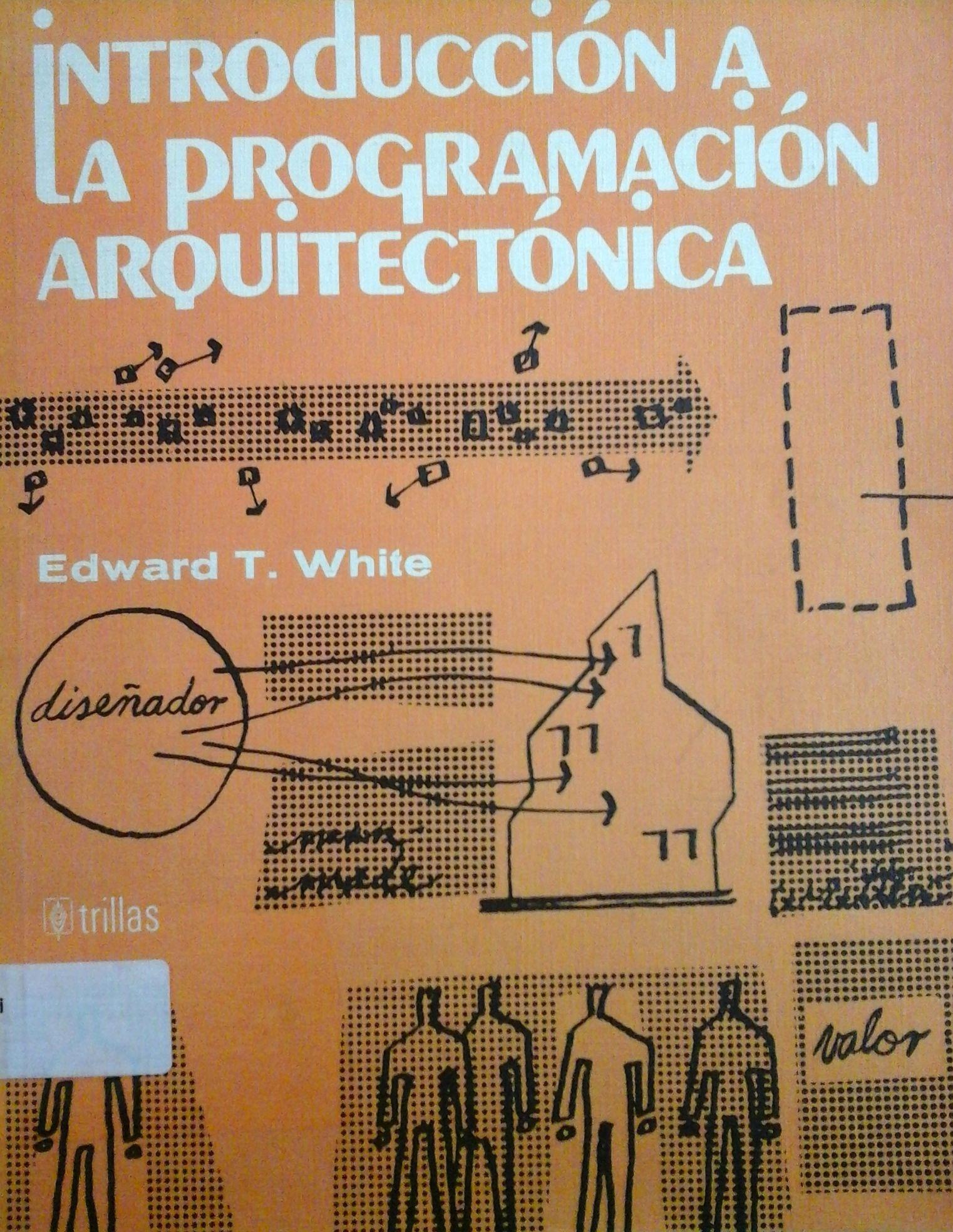 White, Edward T. Introducción A La Programación Arquitectónica. 5ª ed. México: Trillas, 2003. Disponible en la Biblioteca de Ingeniería y Ciencias Aplicadas. (Primer nivel EBLE)