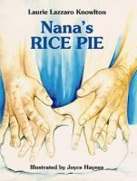 Nana's rice pie / by Laurie Lazzaro Knowlton ; illustrated by Joyce Haynes.