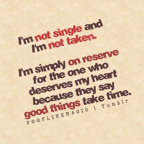 Im Not Single And Im Not Taken Im Simply On Reserve For The One