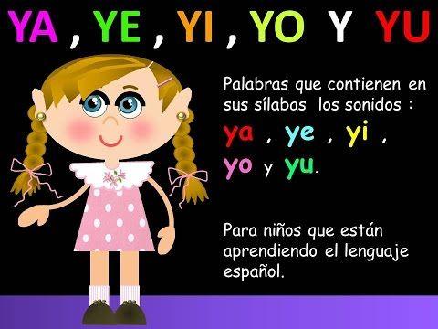 YA , YE , YI , YO Y YU , EN LAS PALABRAS - LECCIONES PARA NIÑOS - ESPAÑOL PARA TODOS - YouTube
