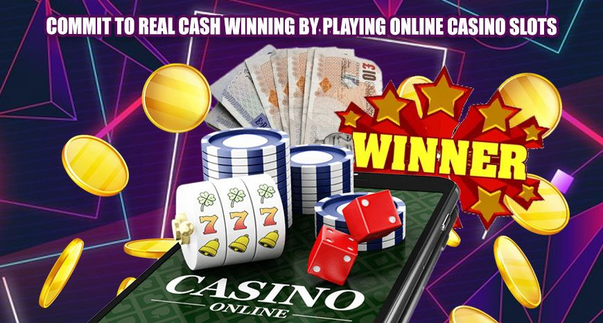 Commit to Real Cash Winning by Playing Online Casino Slots | Casino slots, Online  casino slots, Play online casino