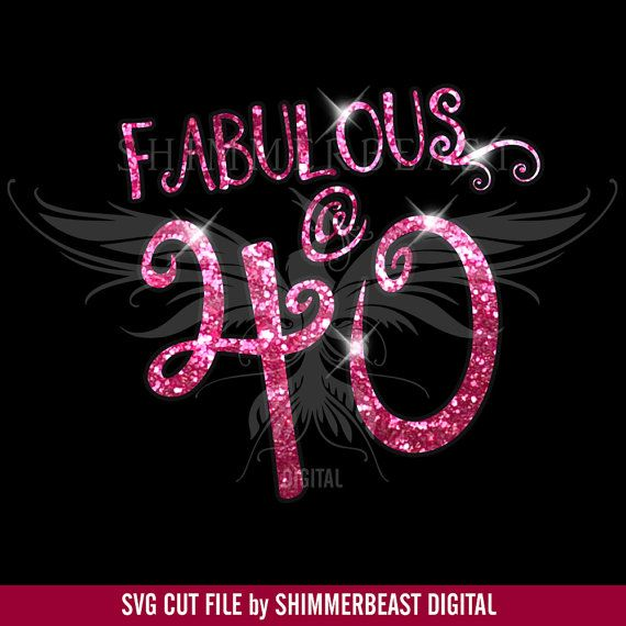 Birthday SVG Cut File Fabulous 40 Svg 40 And