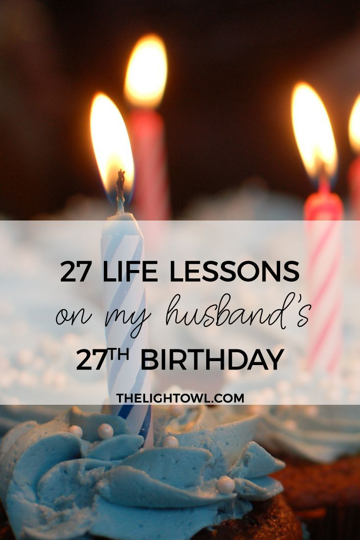 27 life lessons on my husbands 27th birthday the light