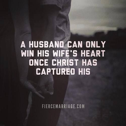 Marriage Quote ~ A Husband Can Only Win His Wifeu0027s Heart Once Christ  Captured His.