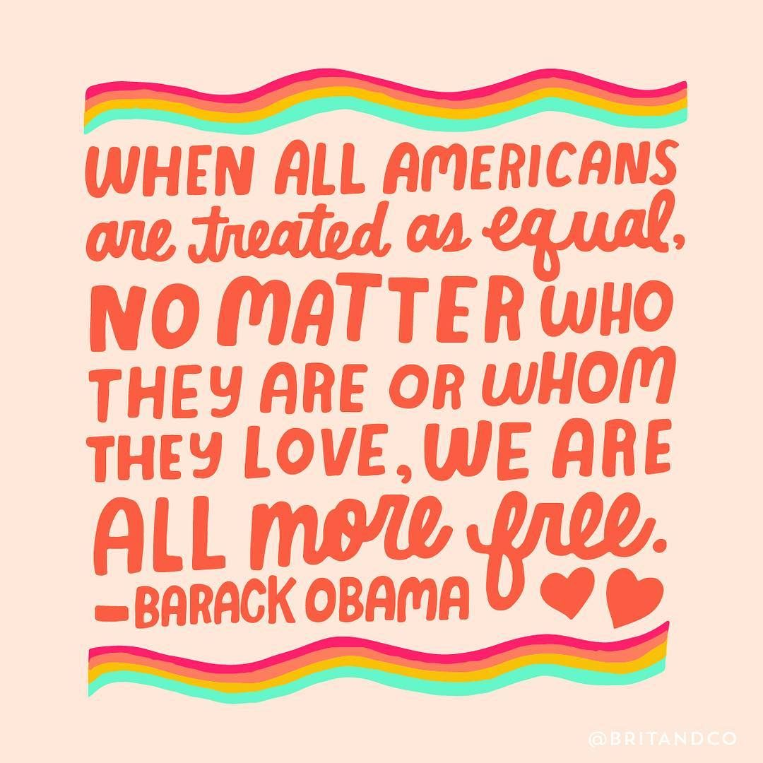 When All Americans Are Treated As Equal No Matter Who They Are Or Whom They Love We Are All More Free