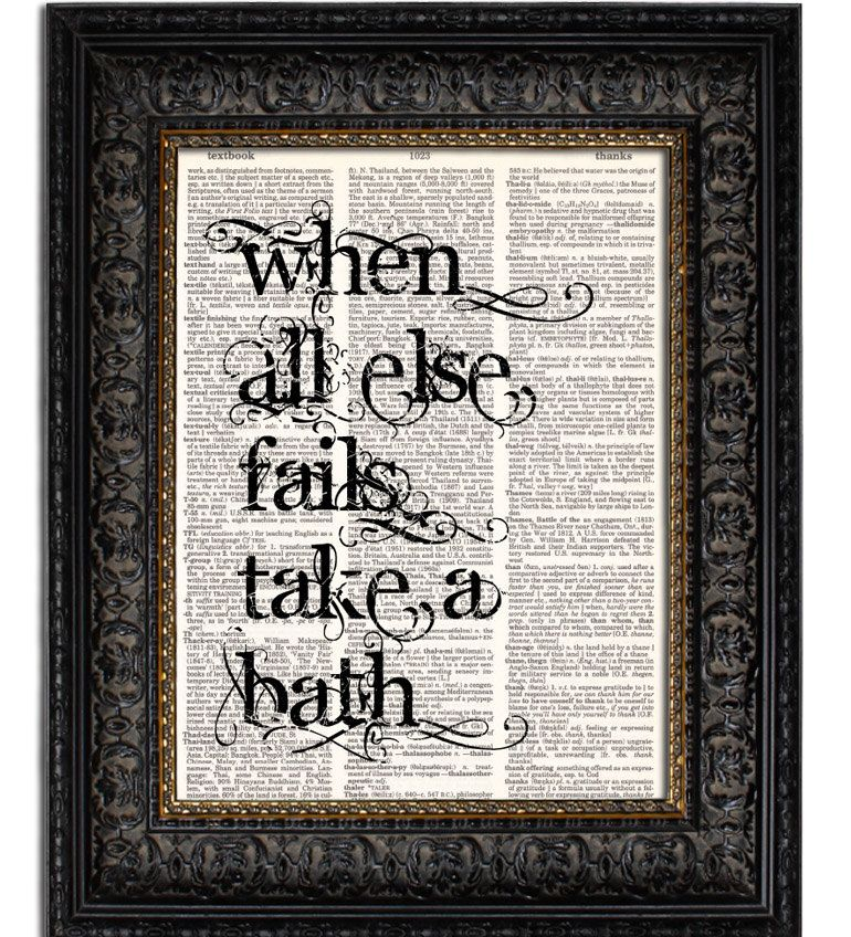 Art for the Bathroom When All Else Fails TAKE A BATH vintage dictionary art print bathroom art 8x10. $10.00, via Etsy.  * would print something diff, but love the idea