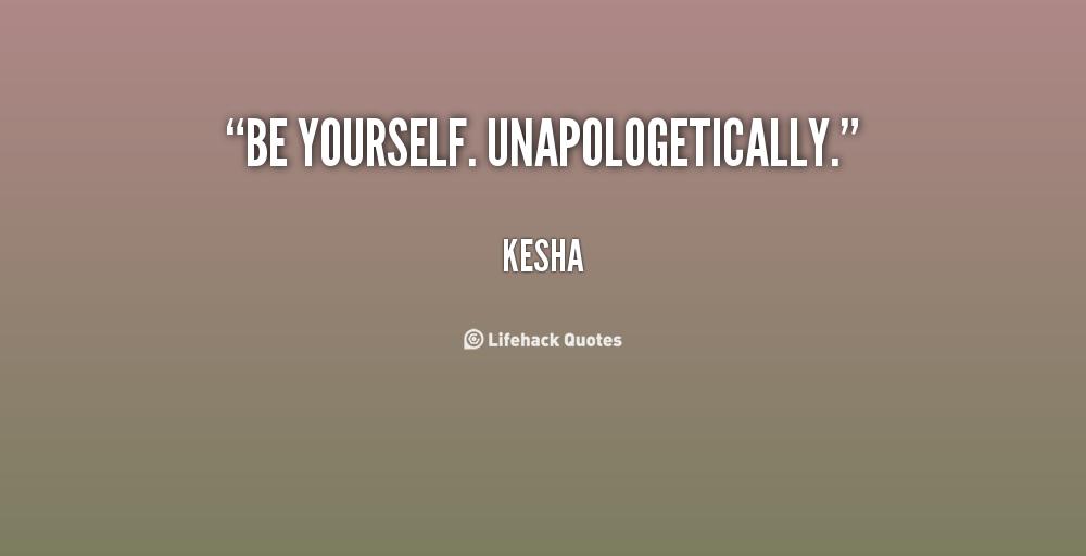 kesha quotes | Be yourself. Unapologetically. - Kesha at Lifehack ...