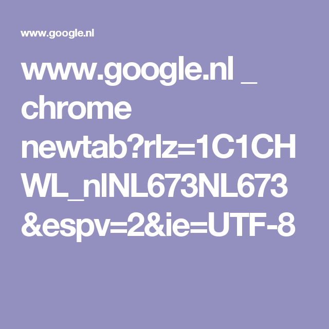 www.google.nl _ chrome newtab?rlz=1C1CHWL_nlNL673NL673&espv=2&ie=UTF-8