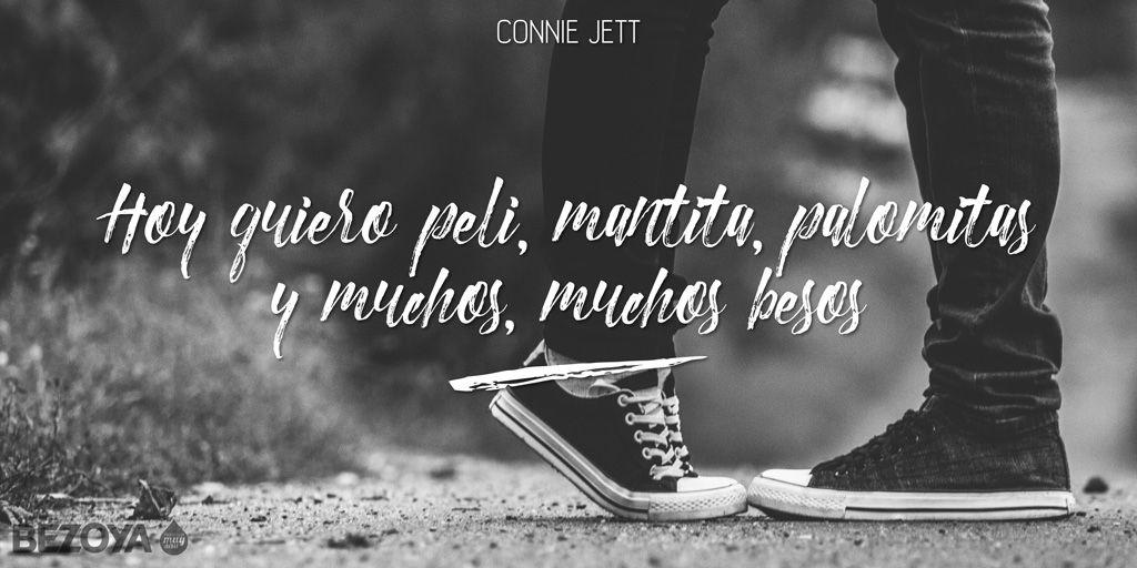 Hoy quiero peli, mantita, palomitas y muchos, muchos besos. #ConnieJett #bezoya, amor, romántico, frases románticas, frases de amor, enamórate, enamorados, pareja