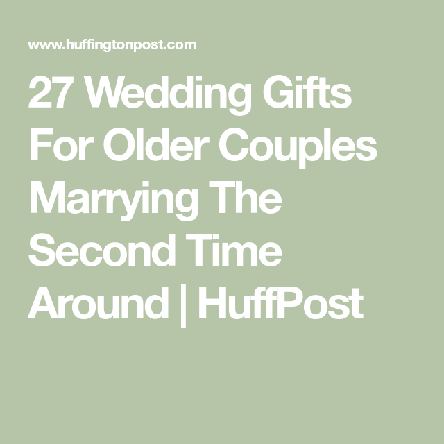 27 Wedding Gifts For Older Couples Marrying The Second Time Around Huffpost Older Couple Wedding Gifts For Older Couples Wedding Gifts For Couples