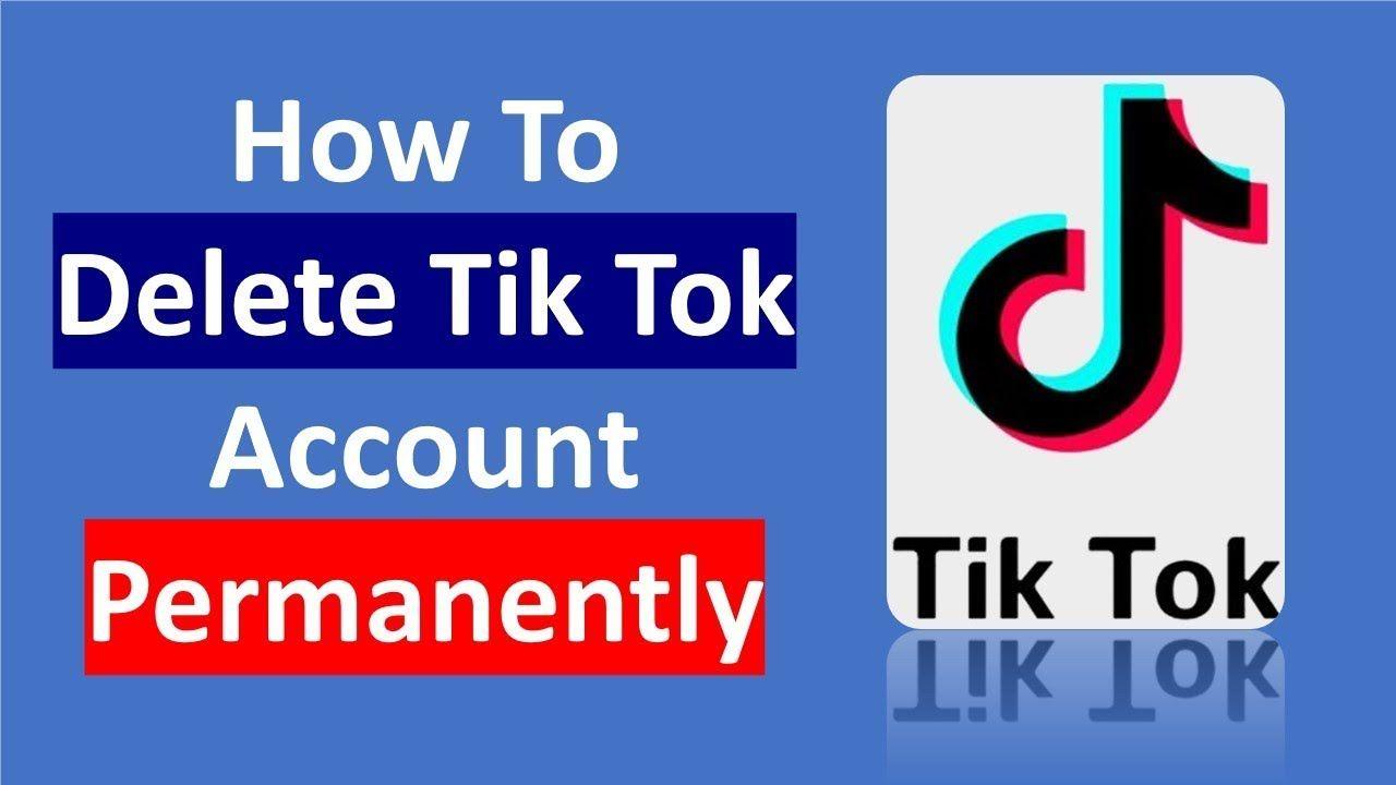 How To Delete Tik Tok Account Permanently Delete Tik Tok Account Tik Tok Accounting Tok