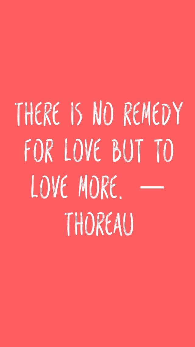 There is no remedy for love but to love more. — Thoreau #quotes #love #instalove #dailyloveapp