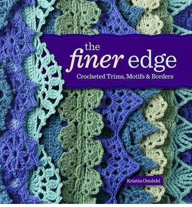 The Finer Edge: Crocheted Trims, Motifs, and Borders