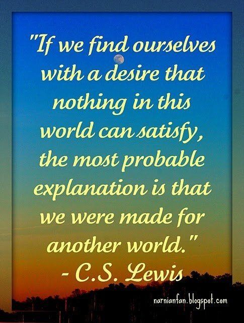 Made For Another World Cs Lewis God Thoughts Pinterest