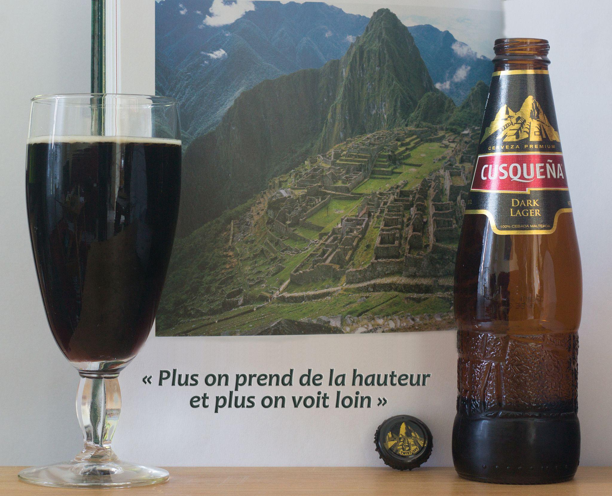 """Cusqueña Dark Lager - Cusqueña Dark Lager (cervecerias Backus and Johnston - Pérou) -  Machu Picchu -  """"Plus on prend de la hauteur et plus on voit loin"""""""