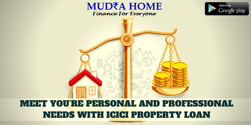 Meet Your All Needs With Icici Property Loan Mudrahome In 2020 Loan Meet You Property