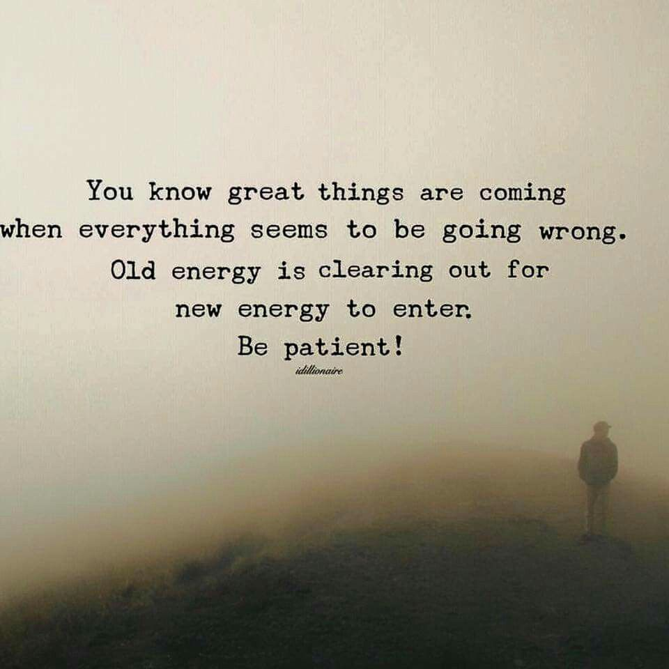 You Know Great Things Are Coming When Everything Seems To Be Going Wrong Old Energy Is Clearing O Words Quotes Inspirational Quotes Motivation Words Of Wisdom