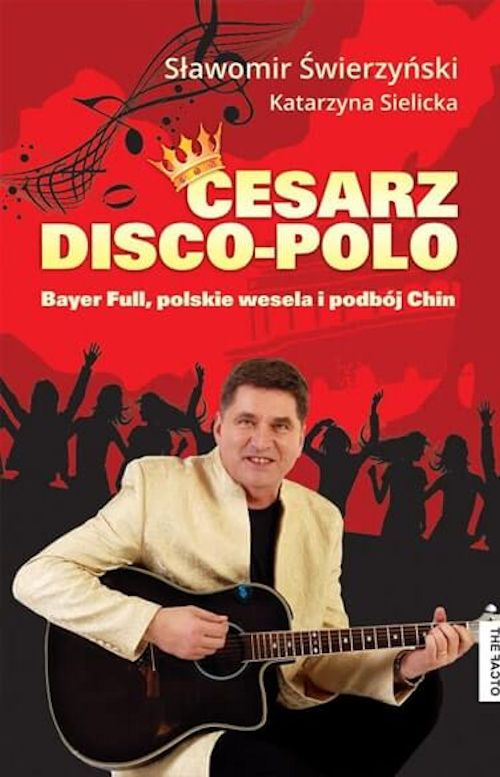 Cesarz Disco Polo Slawomir Swierzynski Katarzyna Sielicka Recenzje Ksiazek Z Kazdej Polki Moznaprzeczytac Pl Disco Online Movie Posters