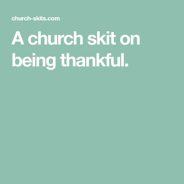 A Church Skit On Being Thankful Sunday School Thanksgiving Skits Thanksgiving Church